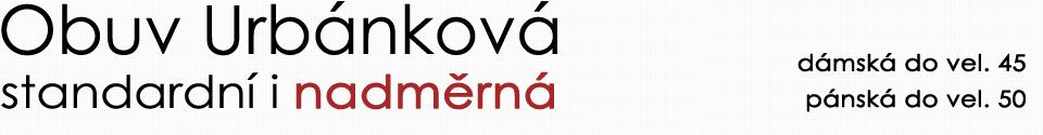 Obuv Urbánková – nadměrná | standardní | dámská | pánská | dětská | Moravské Budějovice | E-shop